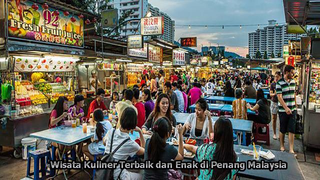 Wisata Kuliner Terbaik dan Enak di Penang Malaysia